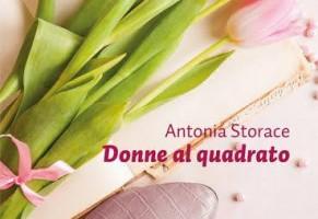 Donne al quadrato: Antonia Storace [ INTERVISTA]